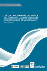 Les collaborateurs de justice. Collaborer avec la justice en échange d'une récompense de nature pénale : analyse critique de la loi belge du 22 juillet 2018